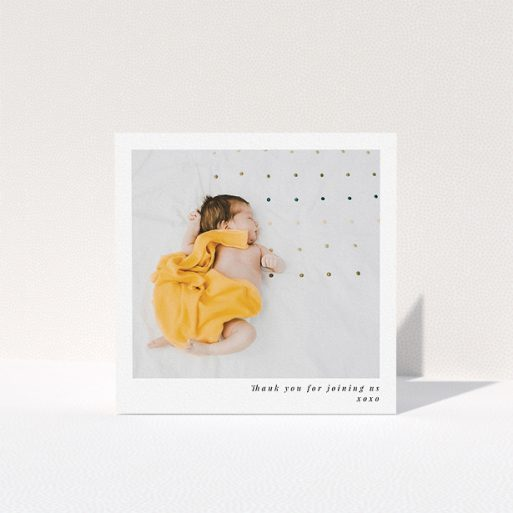 """A baby thank you card design titled """"Thanks for Being There"""". It is a square (148mm x 148mm) card in a square orientation. It is a photographic baby thank you card with room for 1 photo. """"Thanks for Being There"""" is available as a folded card, with mainly white colouring."""